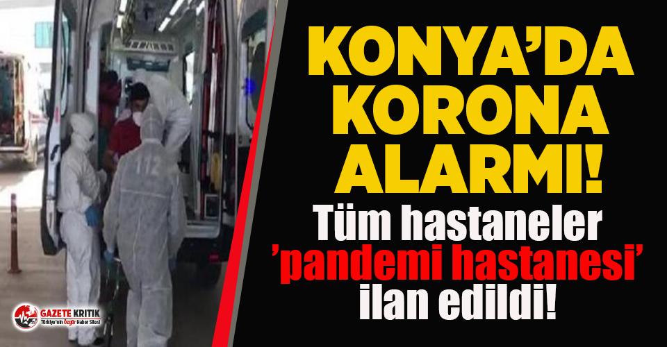 Konya'da korona alarmı: Tüm hastaneler 'pandemi...