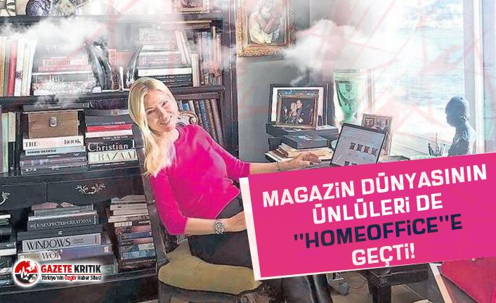 Magazin dünyasının ünlüleri de ''homeoffice''e geçti!