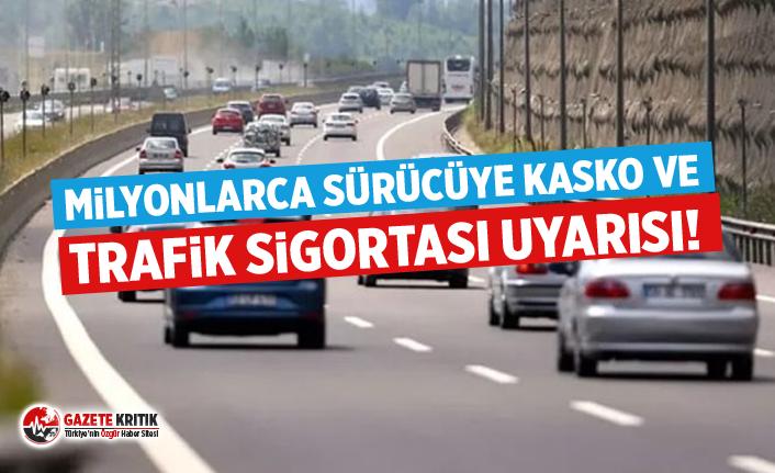 Milyonlarca sürücüye kasko ve trafik sigortası uyarısı!