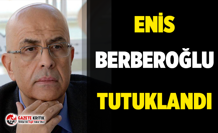Son dakika… Enis Berberoğlu tutuklandı