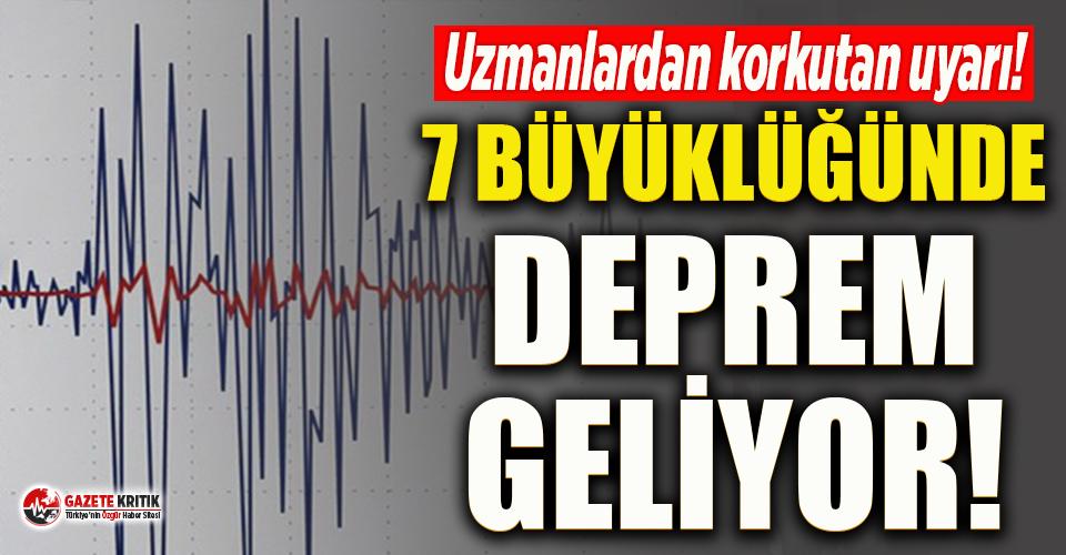 Uzmanlar uyardı! 7 büyüklüğünde deprem geliyor