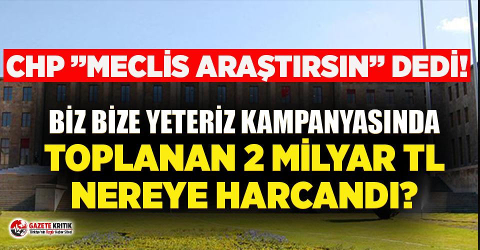 CHP, 'Biz Bize Yeteriz' kampanyasında toplanan paraların peşini bırakmıyor!