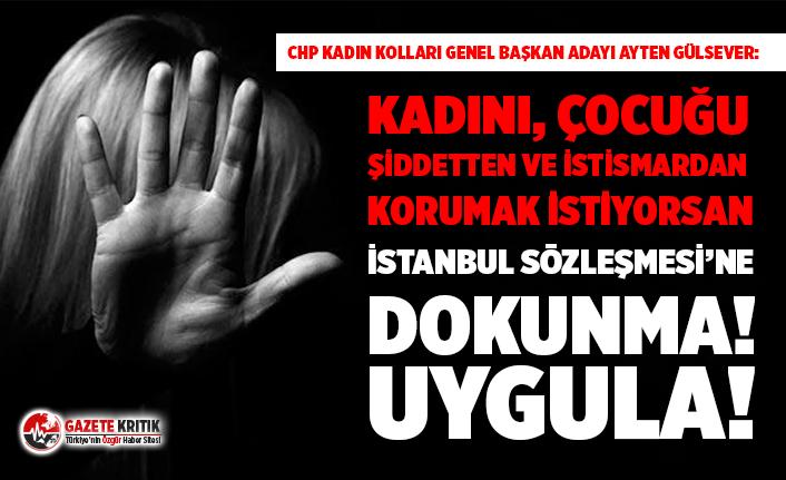 CHP Kadın Kolları Genel Başkan Adayı Ayten Gülsever: İstanbul Sözleşmesi'ne dokunma!