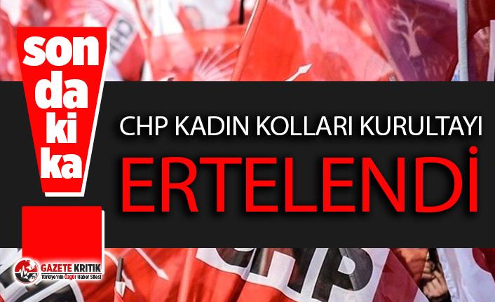 CHP Kadın Kolları Kurultayı ertelendi