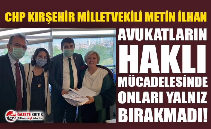 CHP Kırşehir Milletvekili İlhan, avukatların haklı mücadelesinde onları yalnız bırakmadı!
