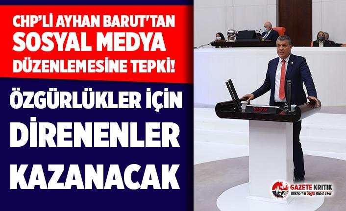 CHP'li Ayhan Barut'tansosyal medya düzenlemesine...