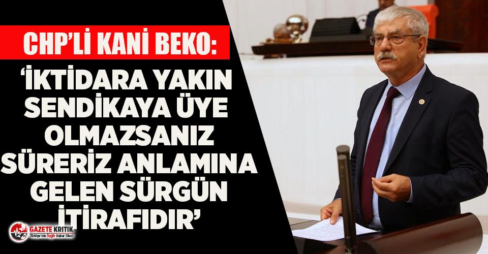 CHP'li Beko: Bakanlık BTS'li 84 işçinin sürgününü itiraf etti!