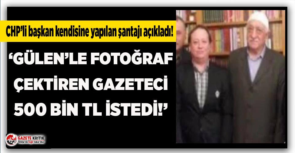 CHP'li belediye başkanına şantaj! FETÖ elebaşı ile fotoğraf çektiren gazeteci 500 bin TL istedi