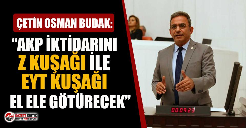 CHP'li Budak: AKP iktidarını 'Z Kuşağı' ile 'EYT Kuşağı' el ele götürecek!