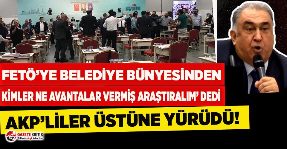 CHP'li İBB Meclis Üyesi: FETÖ'ye belediye bünyesinden kimler ne avantalar vermiş araştıralım dedi, AKP'liler üstüne yürüdü