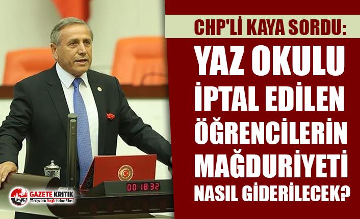CHP'li Kaya sordu: Yaz okulu iptal edilen öğrencilerin...