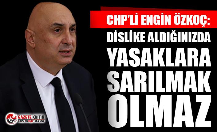 CHP'li Özkoç: Dislike aldığınızda yasaklara...