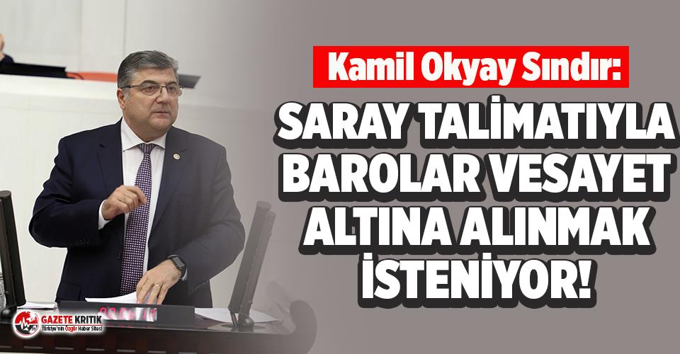 """CHP'li Sındır: ''Saray talimatıyla barolar vesayet altına alınmak isteniyor"""""""