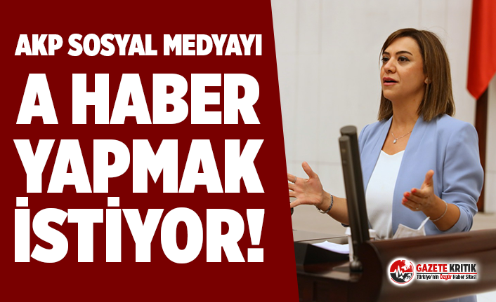CHP'li Taşçıer: AKP sosyal medyayı A Haber...