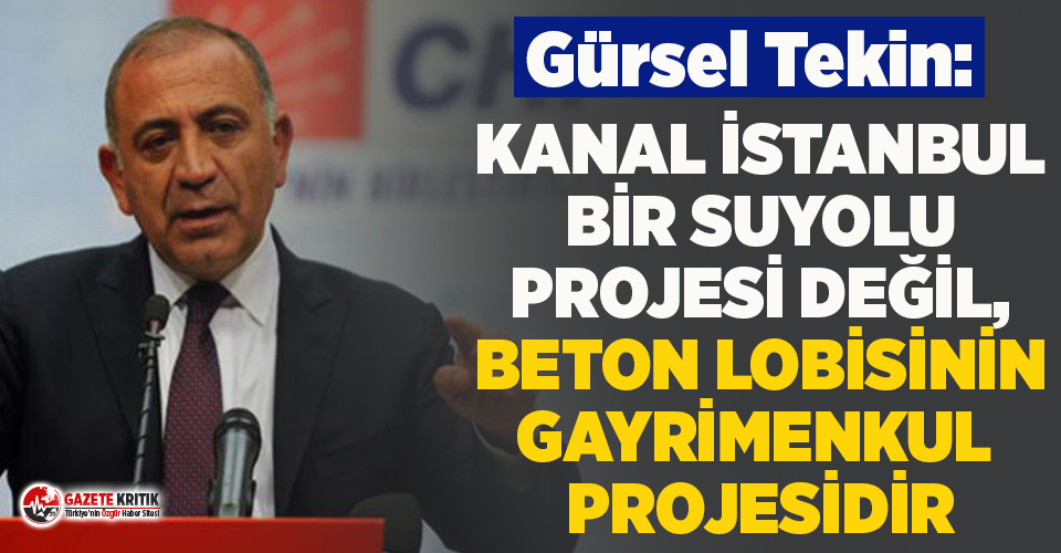 """CHP'li Tekin: """"Kanal İstanbul bir suyolu projesi..."""