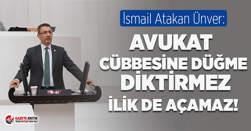 CHP'li Ünver: Avukat cübbesine düğme diktirmez,ilik...