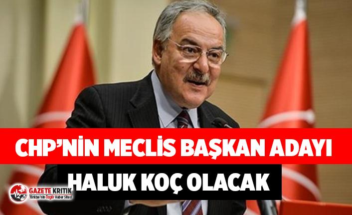 CHP'li vekillere Haluk Koç talimatı! Meclis Başkanlığı'na aday olacak