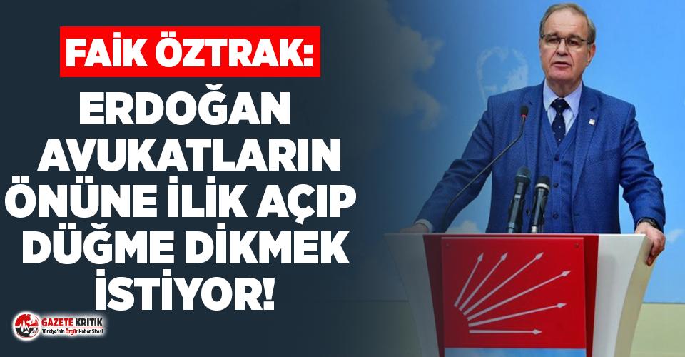 CHP Sözcüsü Öztrak: Erdoğan avukatların önlerine ilik açıp düğme dikmek istiyor