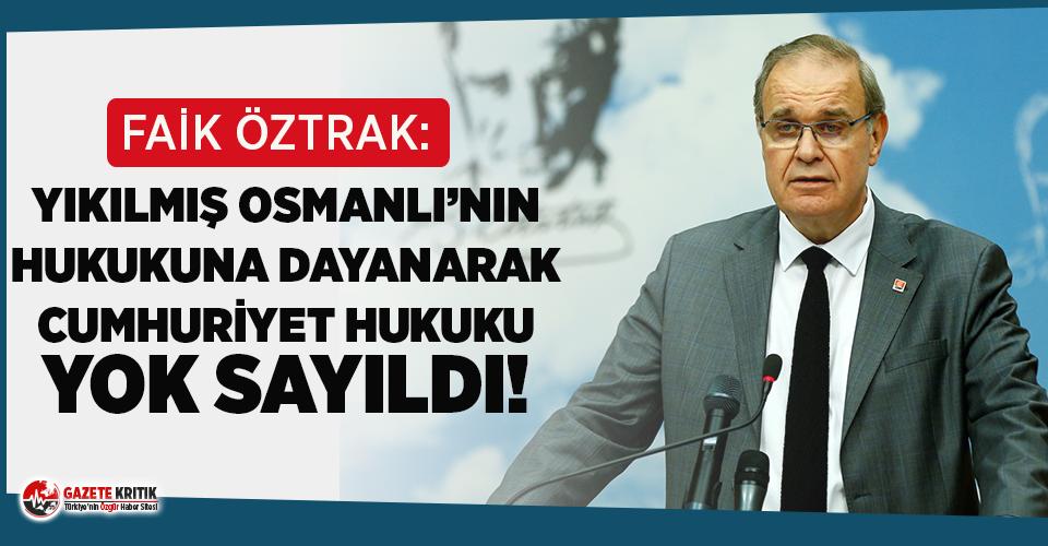 CHP'li Öztrak'tan Ayasofya tepkisi: Yıkılmış Osmanlı'nın hukukuna dayanarak Cumhuriyet hukuku yok sayıldı!
