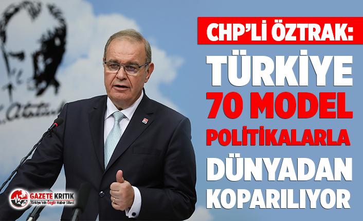 """CHP Sözcüsü Öztrak: """"Türkiye 70 model politikalarla..."""