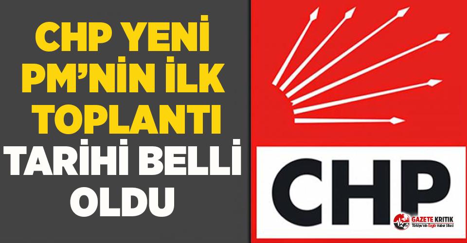 CHP yeni PM'nin ilk toplantı tarihi belli oldu