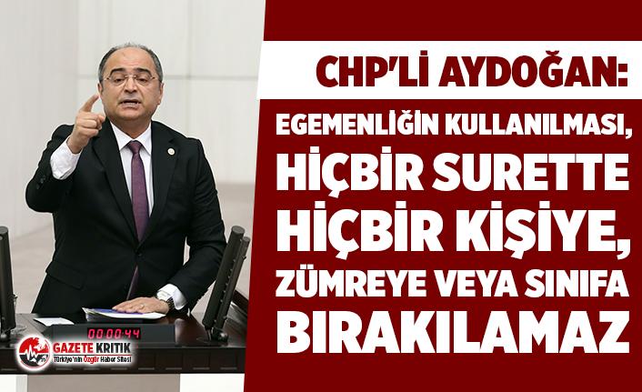 """CHP'li Aydoğan: """"Darbeyi yasayla aklayamıyorsanız, darbeci zihniyetin yasasını da teklif olarak getiremezsiniz"""""""