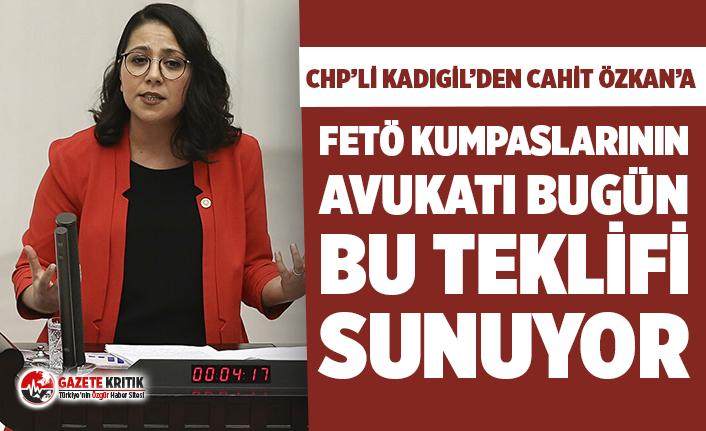 """CHP'li Kadıgil'den Cahit Özkan'a; """"FETÖ kumpaslarının avukatı bugün bu teklifi sunuyor"""""""