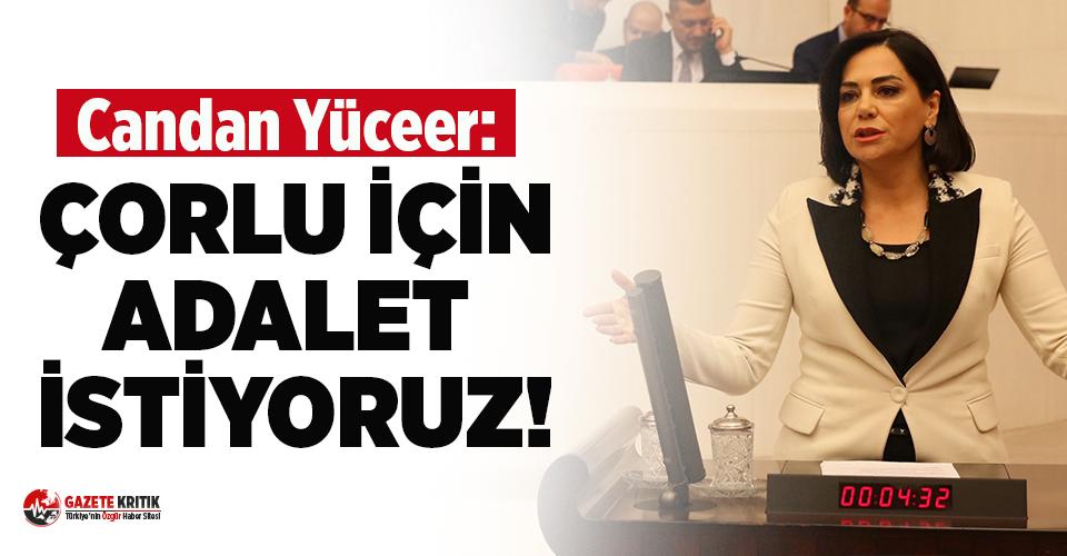 """CHP'li Yüceer: """"Çorlu için adalet istiyoruz"""""""