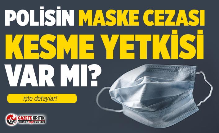 EGM açıkladı: Polisin maske cezası kesme yetkisi...