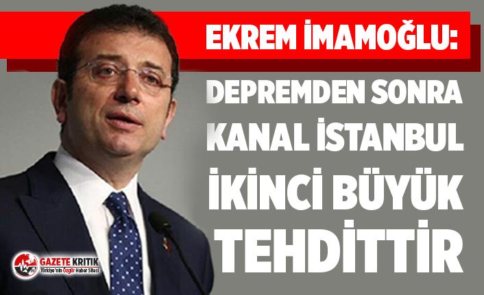 Ekrem İmamoğlu: 'Depremden sonra Kanal İstanbul...