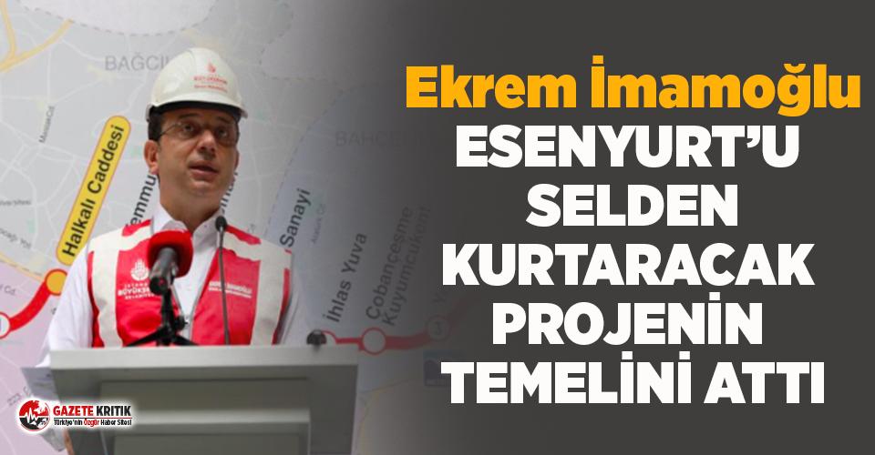 Ekrem İmamoğlu, Esenyurt'u selden kurtaracak projenin...