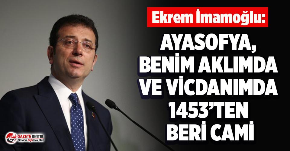 Ekrem İmamoğlu'ndan flaş Ayasofya Camii açıklaması!