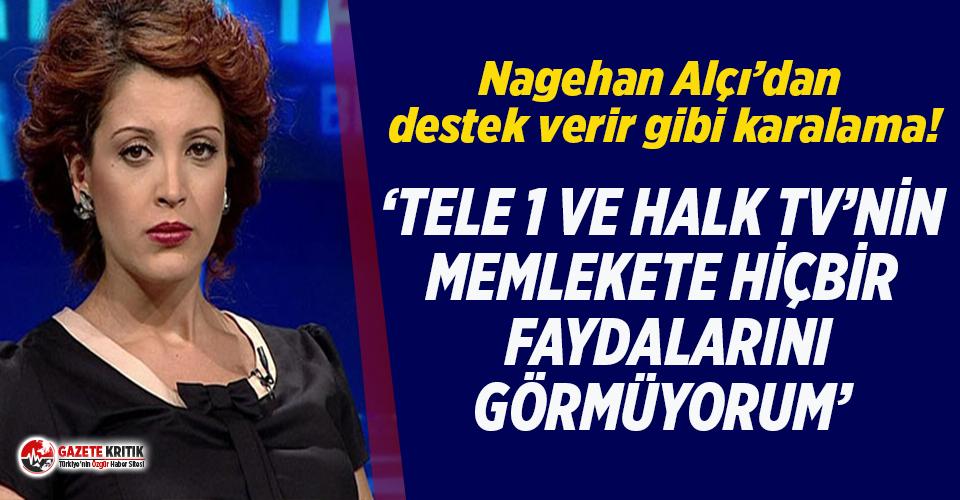 FETÖ'nün eski sözcüsü Nagehan Alçı'dan TELE1 ve Halk TV'ye destek verir gibi karalama!