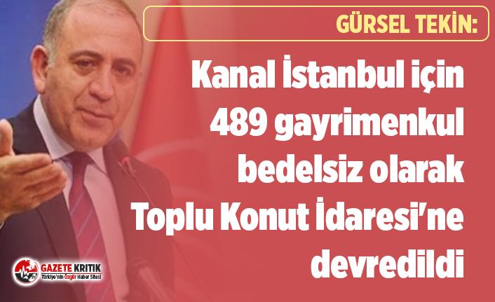 Gürsel Tekin:Kanal İstanbul için 489 gayrimenkul bedelsiz olarak  TOKİ'ye devredildi
