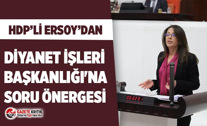 HDP'li Ersoy'dan Diyanet İşleri Başkanlığı'ndan yapılan açıklamalara ilişkin soru önergesi