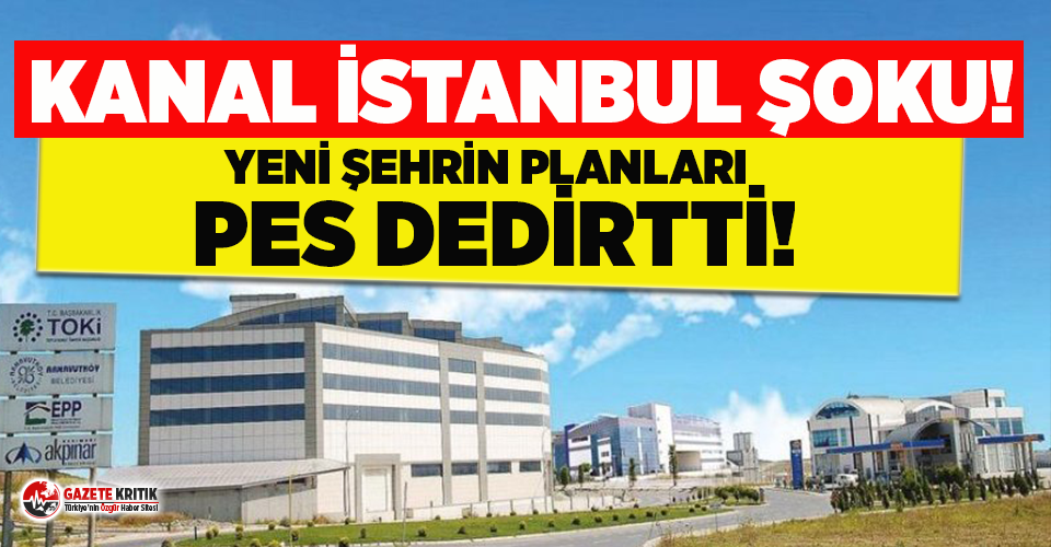 Kanal İstanbul'un çevresinde kurulacak yeni...