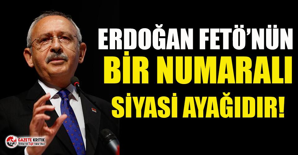 Kemal Kılıçdaroğlu: Erdoğan FETÖ'nün bir numaralı siyasi ayağıdır