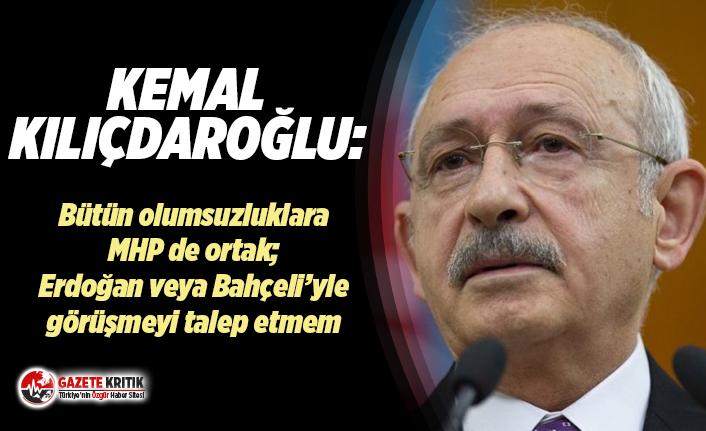 Kılıçdaroğlu: Türkiye'nin içinde bulunduğu bütün bu olumsuzluklara MHP'de ortak!