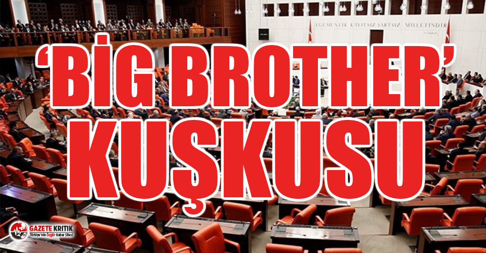 Meclis'te 'Big Brother' kuşkusu: 'Bu...