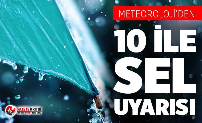Meteoroloji'den 10 ile sel uyarısı!
