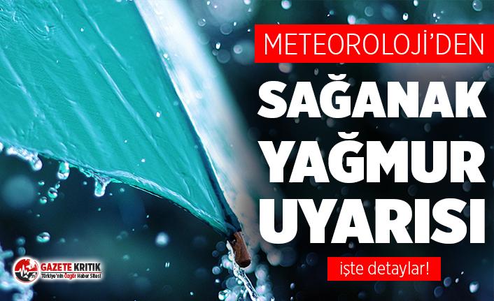 Meteoroloji'den sağanak uyarısı!