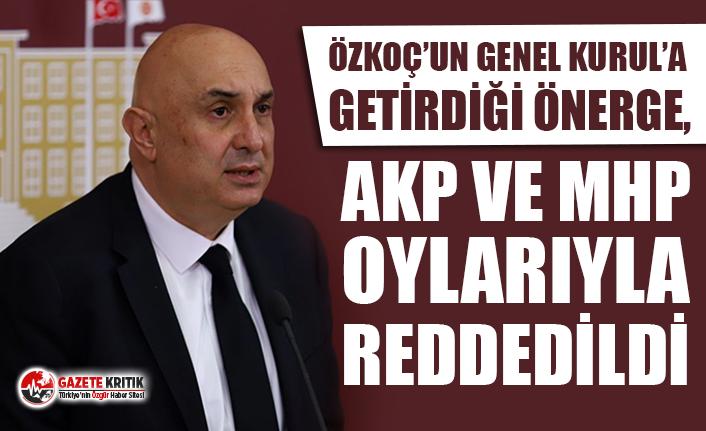 Özkoç'un Genel Kurul'a getirdiği önerge, AKP ve MHP oylarıyla reddedildi!