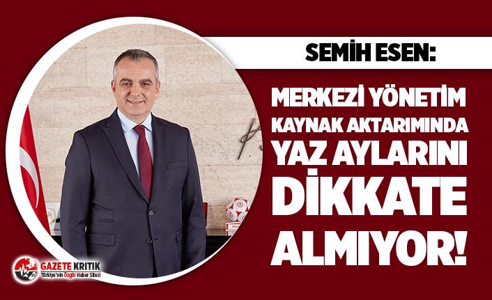 Semih Esen: Merkezi yönetim kaynak aktarımında yaz aylarını dikkate almıyor!