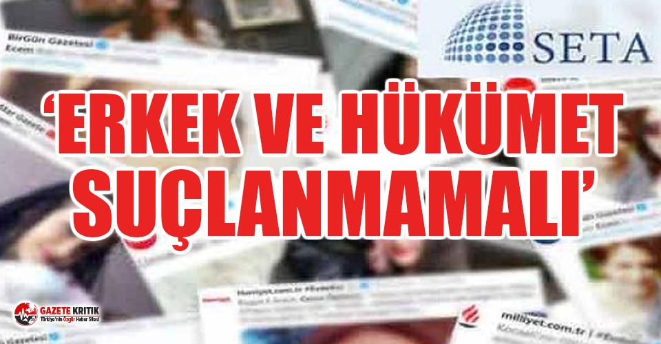 SETA'yı kadın cinayetleri değil AKP'nin suçlanması rahatsız etti!