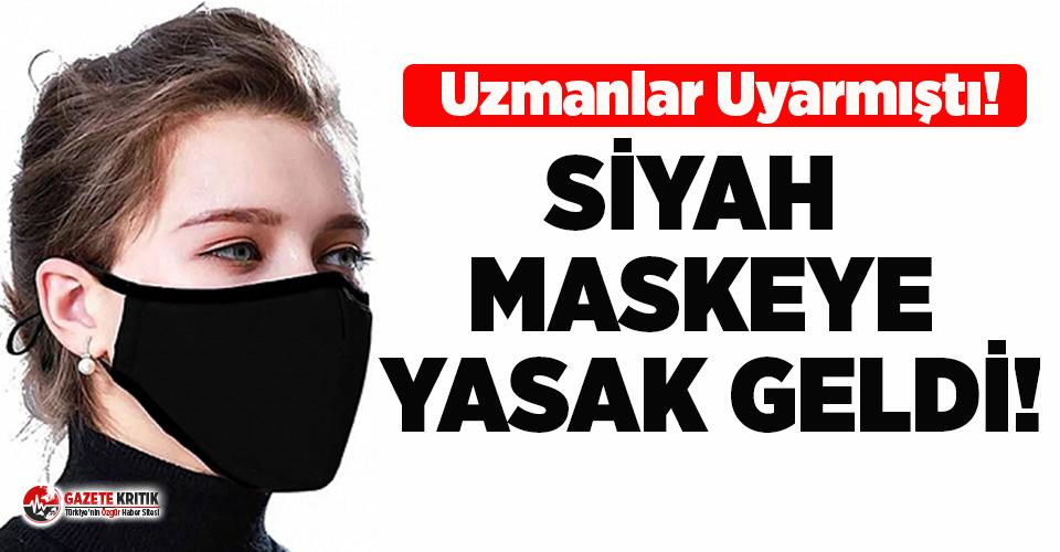Uzmanlar uyarmıştı! Siyah maskeye ilk yasak geldi