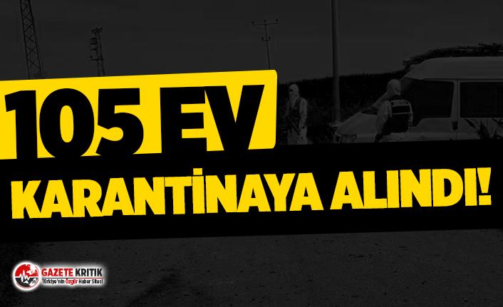 Valilik açıkladı: 105 ev karantinaya alındı!