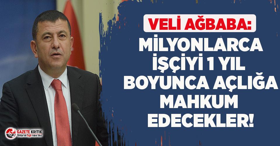 Veli Ağbaba: Milyonlarca işçiyi 1 yıl boyunca...