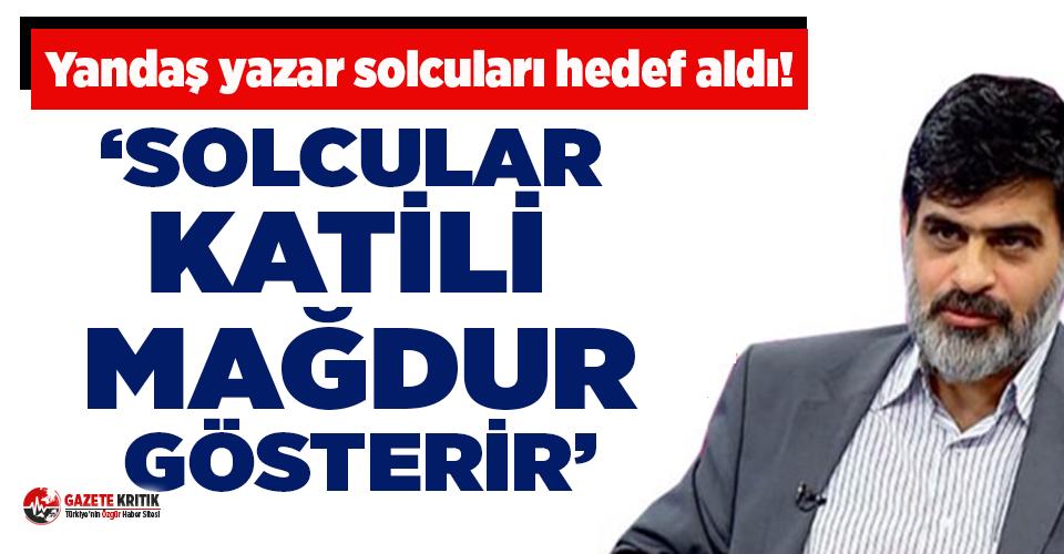 Yandaş yazar Karahasanoğlu solcuları hedef aldı!