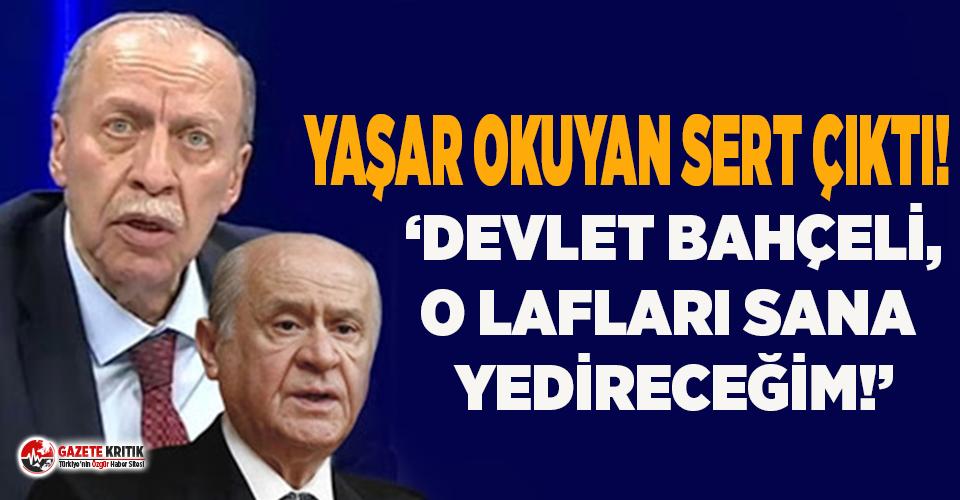 Yaşar Okuyan Bahçeli'ye yüklendi: Bu lafları...