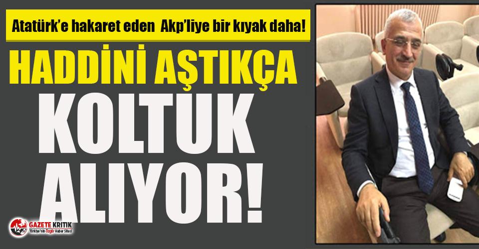 Atatürk'e hakaret eden AKP'liye bir koltuk daha!